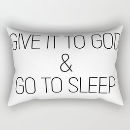 Give it to God and go to sleep #minimalist #quotes #inspirational Rectangular Pillow