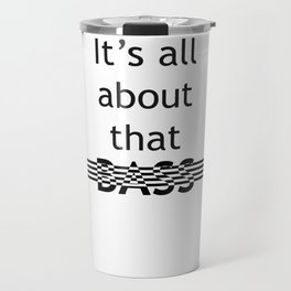 It's all about that bass Travel Mug