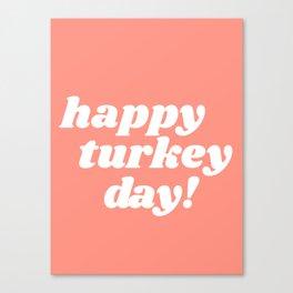 happy turkey day! Canvas Print