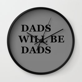 """""""DADS WILL BE DADS"""" UNIVERSAL TRUTH FOLK SAYINGS Wall Clock"""