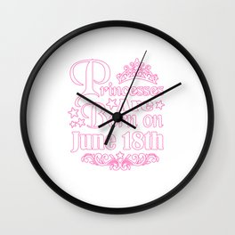 Princesses Are Born On June 18th Funny Birthday Wall Clock