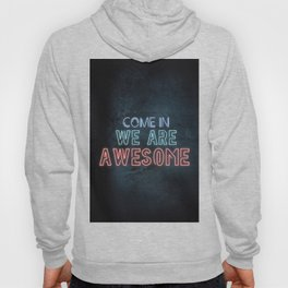 Come in we are awesome, neon light sign, business signs, led open sign, shop entrance, store sign Hoody
