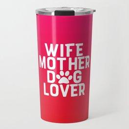 Wife Mother Dog Lover Travel Mug
