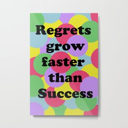 Regrets grow faster than success inspiring quote Metal Print
