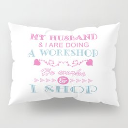 MY HUSBAND & I ARE DOING A WORKSHOP Pillow Sham