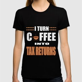 I Make Coffee Gift For Tax Refunds T-shirt