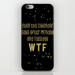 Text Art Gold EVEN THE CALENDAR SAYS WTF iPhone Skin