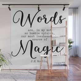Words are our most inexhaustible source of magic. Wall Mural