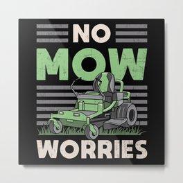 No Mow Worries Landscaping Landscaper Garden Funny Metal Print