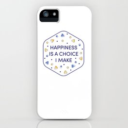 Happiness is a choice I make iPhone Case