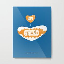 Love is Greed. Metal Print
