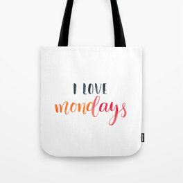 I love Mondays.Motivational and inspirational quote, text. Brush lettering Tote Bag