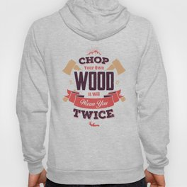 CHOP YOUR OWN WOOD IT WILL WARM YOU TWICE Hoody
