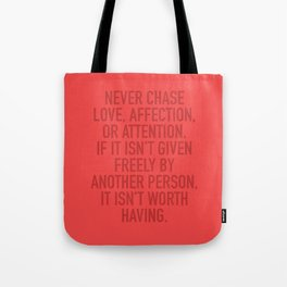 Never Chase Love, Affection, Or Attention Tote Bag