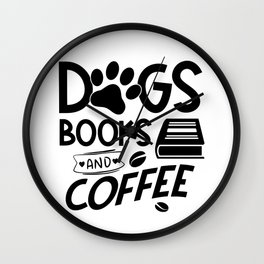Dogs Books Coffee Typography Quote Saying Reading Bookworm Wall Clock
