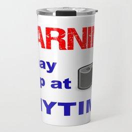 Warning! I may snap at Anytime! Travel Mug