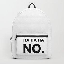 HA HA HA NO. Backpack