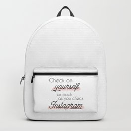 Check on Yourself as much as you check Instagram Quote Backpack