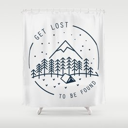 Get lost to be found Shower Curtain