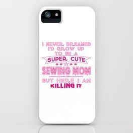 SUPER CUTE A SEWING MOM iPhone Case