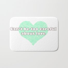 Can't be too careful about love - blue Bath Mat