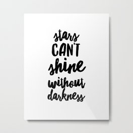 Stars Can't Shine Without Darkness Black+White Minimal Modern Metal Print