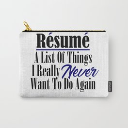 Funny Resume Hate Work Sarcastic Job Stupid Boss Meme Carry-All Pouch