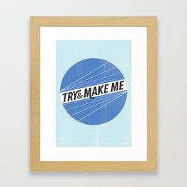 Try and make me Framed Art Print