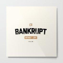 Bankrupt Metal Print