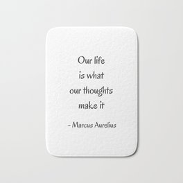 STOIC philosophy quotes - Marcus Aurelius - Our life is what our thoughts make it Bath Mat