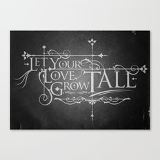 Let Your Love Grow Tall Canvas Print