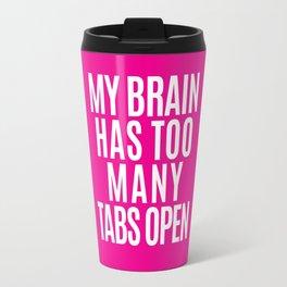 My Brain Has Too Many Tabs Open (Pink) Travel Mug
