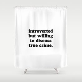 Introverted But Willing To Discuss True Crime Shower Curtain