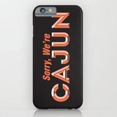 Sorry, We're Cajun iPhone 6s Slim Case