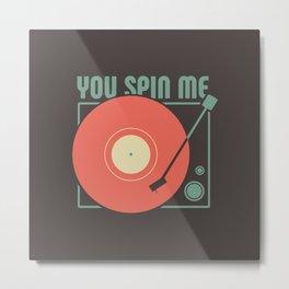 You Spin Me Vinyl Metal Print