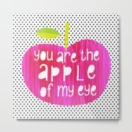 Apple of my eye - quote Metal Print