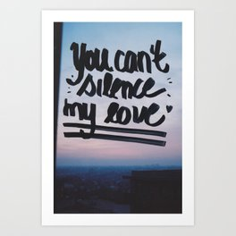 You can't silence my love Art Print