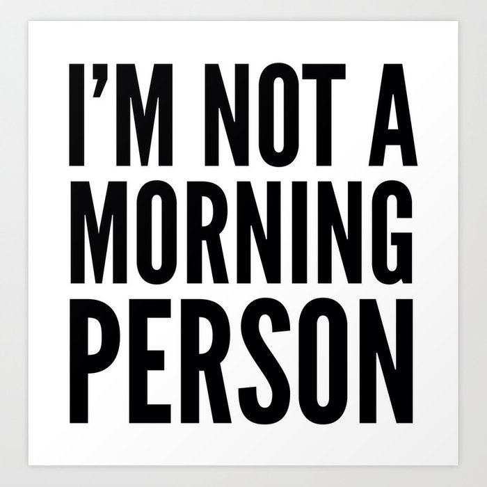 NOT A MORNING PERSON Art Print