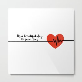 It's a beautiful day to save lives Derek Shepard Quote Greys Anatomy Metal Print
