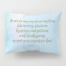 Do Not Be Anxious, Philippians 4:6 Pillow Sham