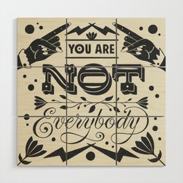 You Are Not Everybody Wood Wall Art