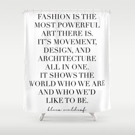 Fashion Is the Most Powerful Art There Is. It's Movement, Design … -Blair Waldorf Shower Curtain