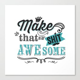 Make that S*** awesome Canvas Print
