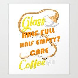Glass Half Full Half Empty Coffee Lover Art Print