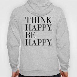 Think Happy. Be Happy. Hoody