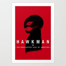 Hawkman or The Unexpected Vice of Ambition Art Print