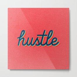 Hustle Metal Print