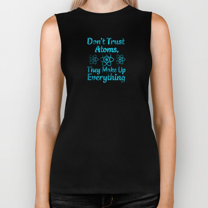 don't trust atoms they make everything up Biker Tank