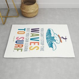 You Can't Stop the Waves, But You Can Learn to Surf Quote Art Rug