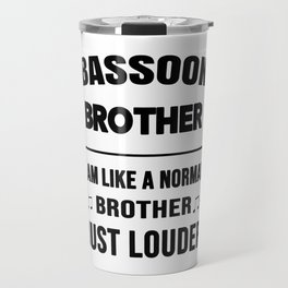 Bassoon Brother Like A Normal Brother Just Louder Travel Mug